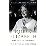 Queen Elizabeth the Queen Mother: The Official Biographyby William Shawcross