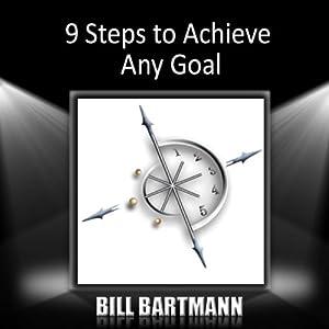 9 Steps to Achieve Any Goal   [Bill Bartmann]
