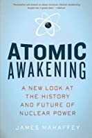 Atomic Awakening - A New Look at the History and Future of Nuclear Power