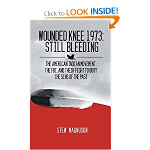 Wounded Knee 1973: Still Bleeding: The American Indian Movement, the FBI, and their Fight to Bury the Sins of... by Stew Magnuson