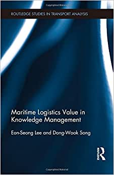 Maritime Logistics Value In Knowledge Management (Routledge Studies In Transport Analysis)