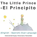 El Principito (The Little Prince): English - Spanish Dual Language Edition | Antoine de Saint-Exupery