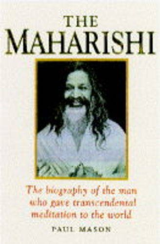 The Maharishi: The Biography of the Man Who Gave Transcendental Meditation to the World