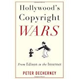 Hollywood's Copyright Wars: From Edison to the Internet (Film and Culture Series)by Peter Decherney