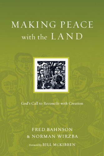 Making Peace with the Land: God's Call to Reconcile with Creation (Resources for Reconciliation), Fred Bahnson, Norman Wirzba