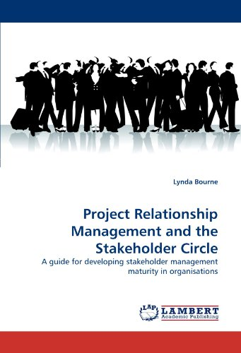 Project Relationship Management and the Stakeholder Circle: A guide for developing stakeholder management maturity in organisations