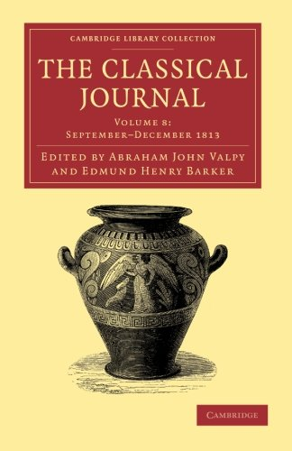 The Classical Journal 40 Volume Set: The Classical Journal: Volume 8, September-December 1813 Paperback (Cambridge Library Collection - Classic Journals)