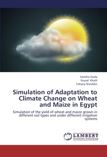 Simulation of Adaptation to Climate Change on Wheat and Maize in Egypt: Simulation of the yield of wheat and maize grown in different soil types and under different irrigation systems (Different Types Of Soil compare prices)