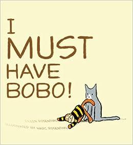 I Must Have Bobo!: Eileen Rosenthal, Marc Rosenthal