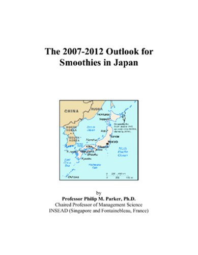 The 2007-2012 Outlook for Smoothies in Japan by Philip M. Parker