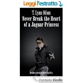 Never Break the Heart of a Jaguar Princess (The Jaguar Princess Rules Book 3) (English Edition)