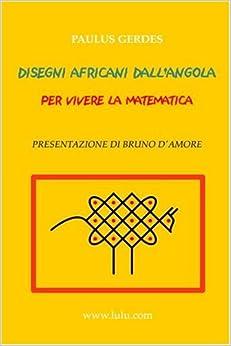 Disegni africani Dall'Angola per vivere la matematica (Italian Edition