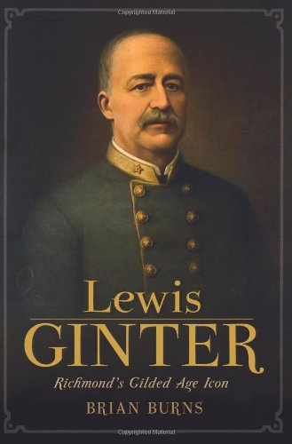 Lewis Ginter: Richmond's Gilded Age Icon (VA)