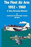 img - for The Fleet Air Arm 1952-1960: A Very Personal Memoir book / textbook / text book