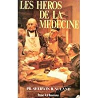 Les Héros de la médecine par Sherwin B. Nuland