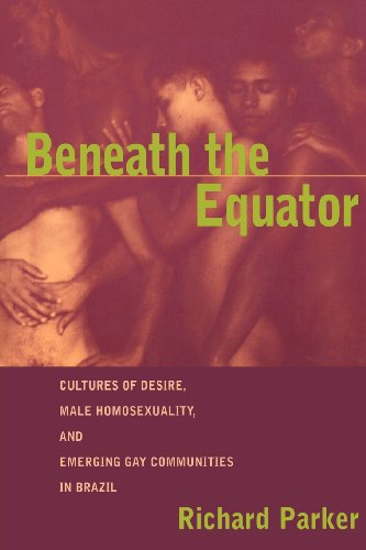 Beneath the Equator: Cultures of Desire, Male...
