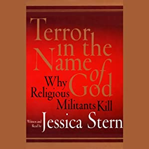 Terror in the Name of God: Why Religious Militants Kill | [Jessica Stern]