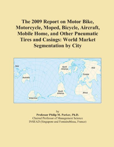 The 2009 Report on Motor Bike, Motorcycle, Moped, Bicycle, Aircraft, Mobile Home, and Other Pneumatic Tires and Casings: World Market Segmentation by City