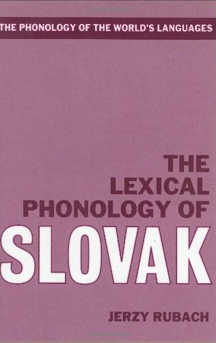 The Lexical Phonology of Slovak (Phonology of the World's Languages)