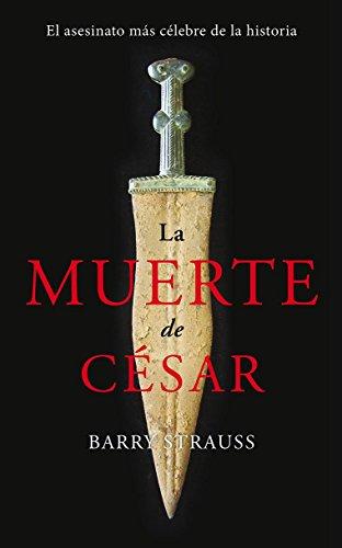 La muerte de César: El asesinato más célebre de la historia (Ayer y hoy de la historia)