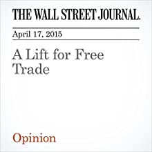 A Lift for Free Trade (       UNABRIDGED) by The Wall Street Journal Narrated by Ken Borgers