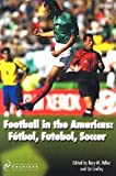 img - for Football in the Americas: Futbol, Futebol, Soccer [Paperback] [2007] Rory M. Miller, Liz Crolley book / textbook / text book