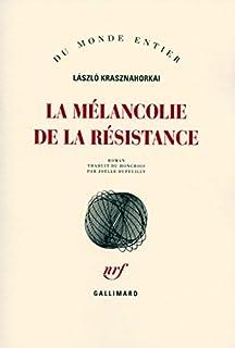 La mélancolie de la résistance  : roman