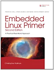 Embedded Linux Primer: A Practical Real-World Approach (2nd Edition) (Prentice Hall Open Source Software Development Series)