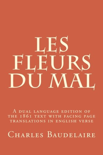 Les Fleurs du Mal: A new translation of the 1861 edition of Baudelaire's masterpiece.