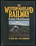 The Western Maryland Railway: Fireballs & Black Diamonds (0831071397) by Roger Cook