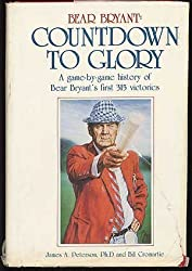 Bear Bryant: Countdown to Glory, a Game-By-Game History of Bear Bryant's 323 Career Victories