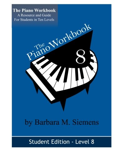 The Piano Workbook - Level 8: A Resource And Guide For Students In Ten Levels (The Piano Workbook Series)