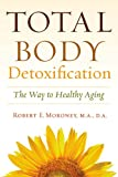 Total Body Detoxification: The Way To Healthy Aging