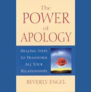 The Power of Apology: Healing Steps to Transform All Your Relationships | [Beverly Engel]