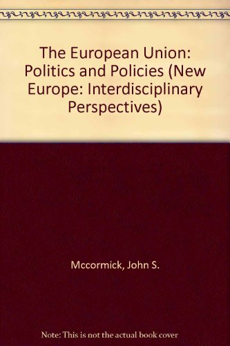 The European Union: Politics and Policies (New Europe: Interdisciplinary Perspectives)