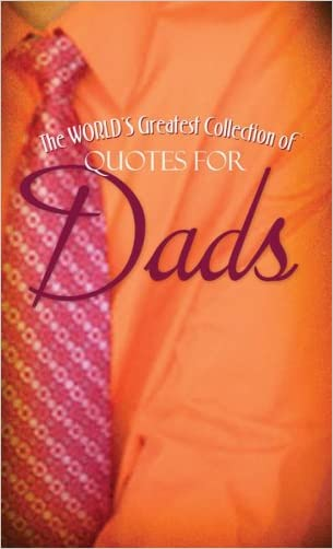 World's Greatest Quotes For Dads (VALUE BOOKS)