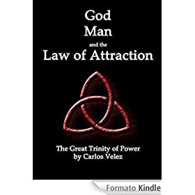 God, Man, and the Law of Attraction: The Great Trinity of Power (English Edition)