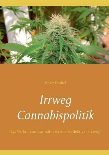 """Buchcover: Irrweg Cannabispolitik: Das Verbot von Cannabis ist ein """"kollektiver Irrweg"""""""