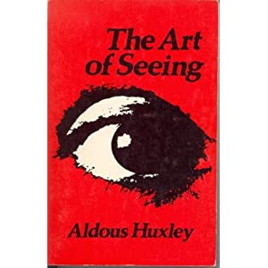 The Art of Seeing, Huxley, Aldous