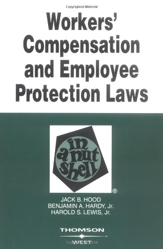 Workers Compensation and Employee Protection Laws in a Nutshell, Fourth Edition (Nutshell Series)