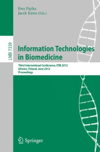 Information Technologies In Biomedicine: Third International Conference, Itib 2012, Gliwice, Poland, June 11-13, 2012. Proceedings (Lecture Notes In Computer Science / Lecture Notes In Bioinformatics)