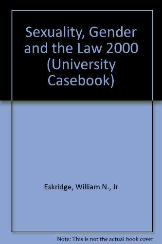 Sexuality, Gender and the Law 2000 (University Casebook)