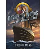img - for [ DANGEROUS WATERS: AN ADVENTURE ON TITANIC ] By Mone, Gregory ( Author) 2012 [ Hardcover ] book / textbook / text book
