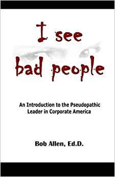 I See Bad People: An Introduction To The Pseudopathic Leader In Corporate America