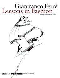 Gianfranco Ferre: Lessons in Fashion