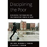 Disciplining the Poor: Neoliberal Paternalism and the Persistent Power of Race (Chicago Studies in American Politics) [Paperback] [2011] Joe Soss, Richard C. Fording, Sanford F. Schram