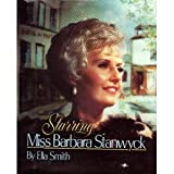 Starring Miss Barbara Stanwyck [Illustrated with 310 Photographs]