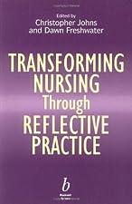 Transforming Nursing Through Reflective Practice by Johns