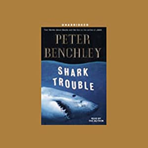 Shark Trouble: True Stories About Sharks and the Sea | [Peter Benchley]