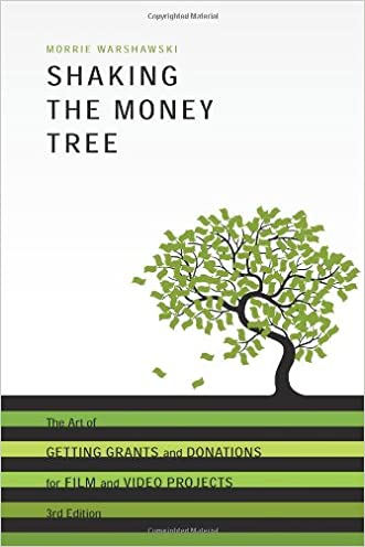 Shaking the Money Tree, 3rd Edition: The Art of Getting Grants and Donations for Film and Video (Shaking the Money Tree: The Art of Getting Grants & Donations)